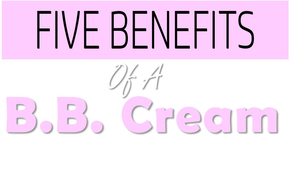 Five Benefits of a BB Cream