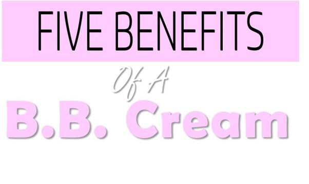 Five Benefits of a BB Cream
